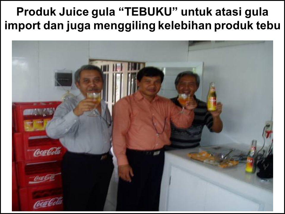 Produk Juice gula TEBUKU untuk atasi gula import dan juga menggiling kelebihan produk tebu