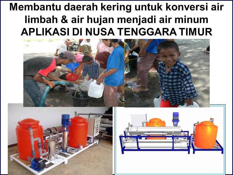 Membantu daerah kering untuk konversi air limbah & air hujan menjadi air minum APLIKASI DI NUSA TENGGARA TIMUR