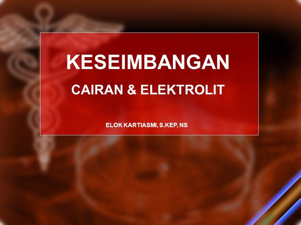 KESEIMBANGAN CAIRAN & ELEKTROLIT ELOK KARTIASMI, S.KEP, NS