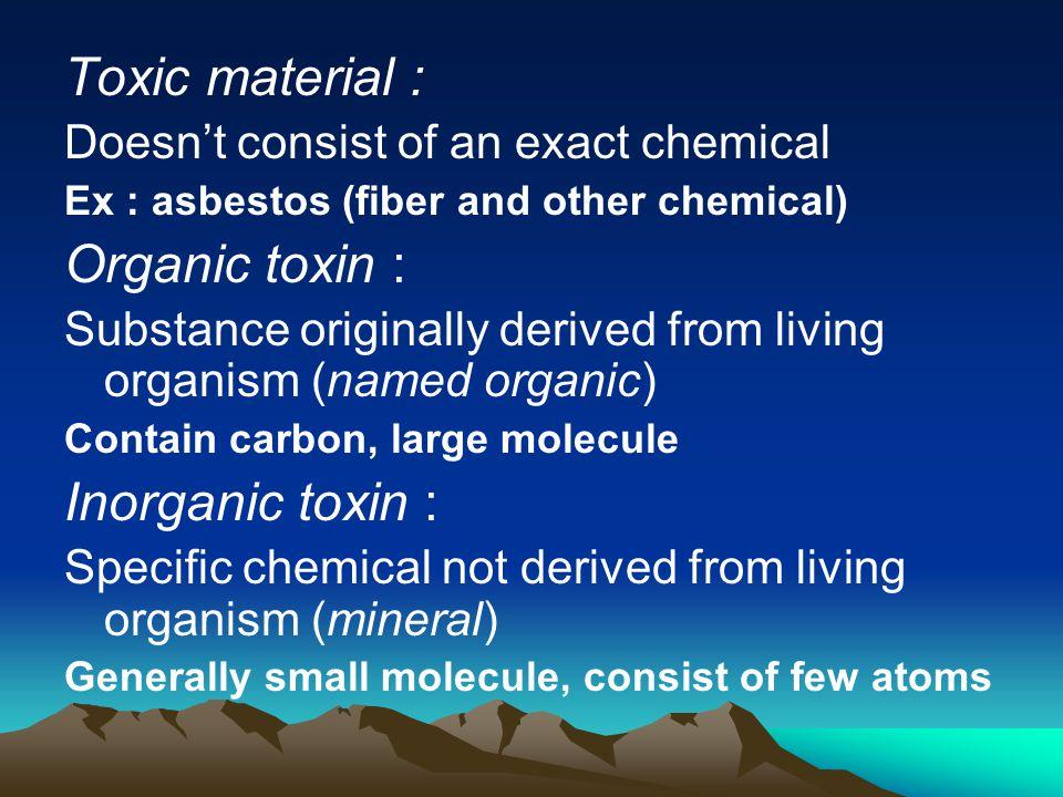 Toxic material : Organic toxin : Inorganic toxin :