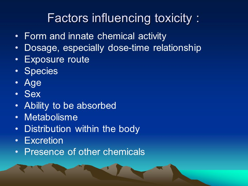 Factors influencing toxicity :