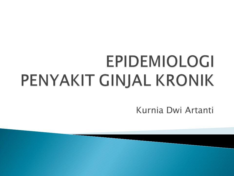 EPIDEMIOLOGI PENYAKIT GINJAL KRONIK