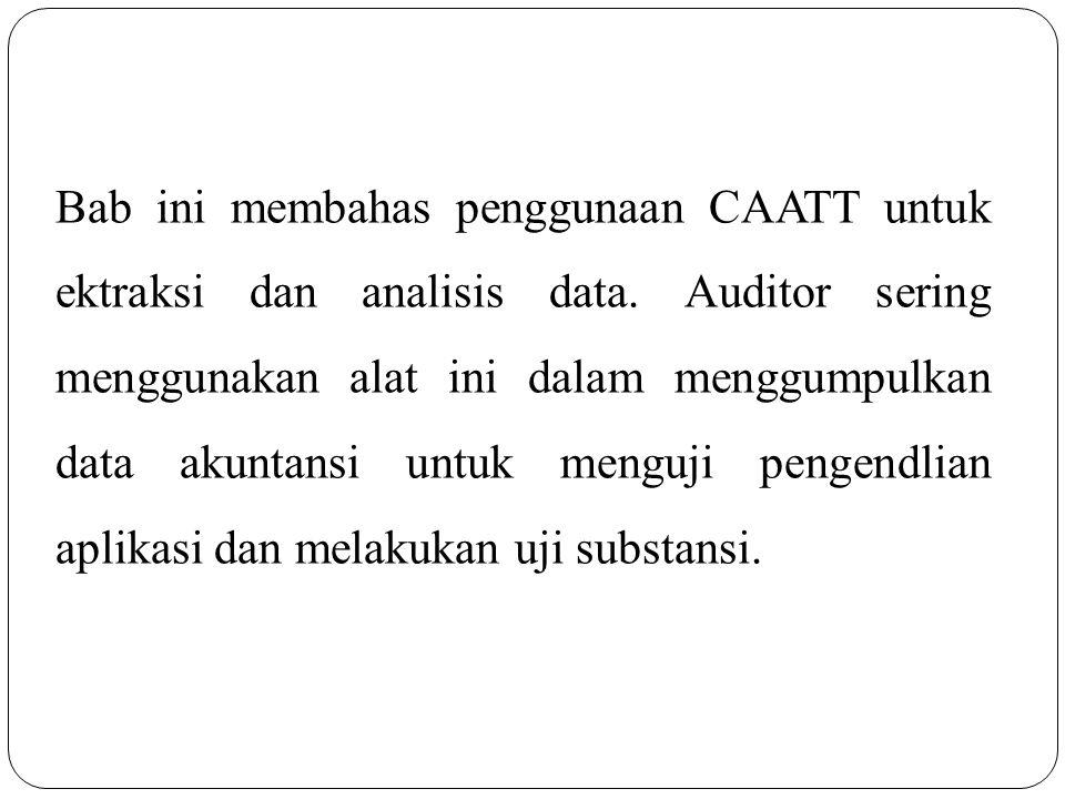 Bab ini membahas penggunaan CAATT untuk ektraksi dan analisis data