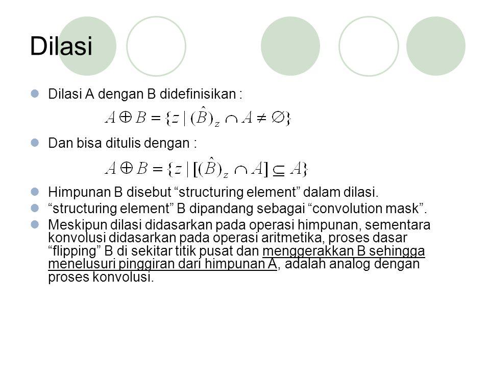 Dilasi Dilasi A dengan B didefinisikan : Dan bisa ditulis dengan :