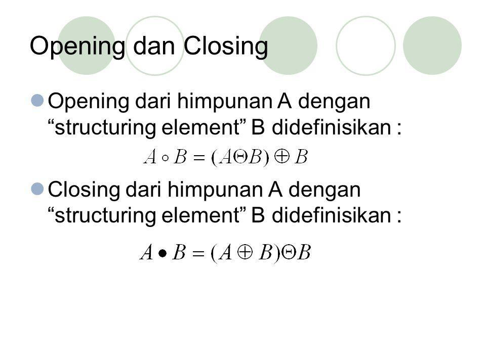 Opening dan Closing Opening dari himpunan A dengan structuring element B didefinisikan :