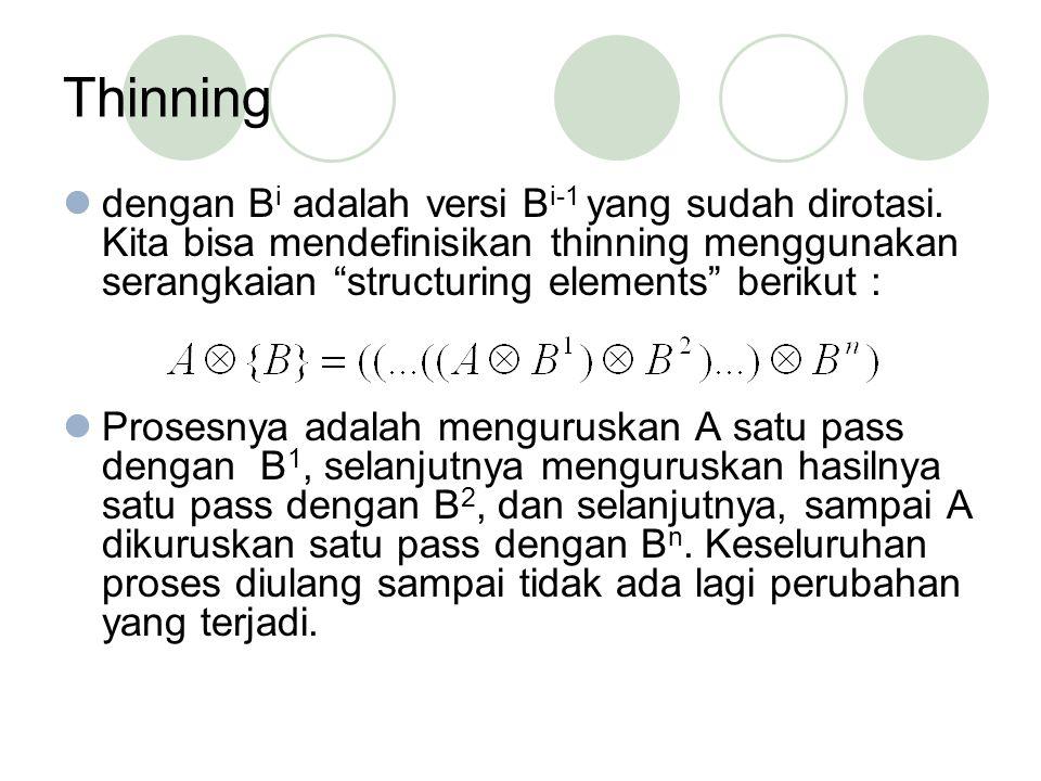 Thinning dengan Bi adalah versi Bi-1 yang sudah dirotasi. Kita bisa mendefinisikan thinning menggunakan serangkaian structuring elements berikut :
