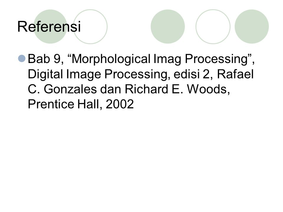 Referensi Bab 9, Morphological Imag Processing , Digital Image Processing, edisi 2, Rafael C.