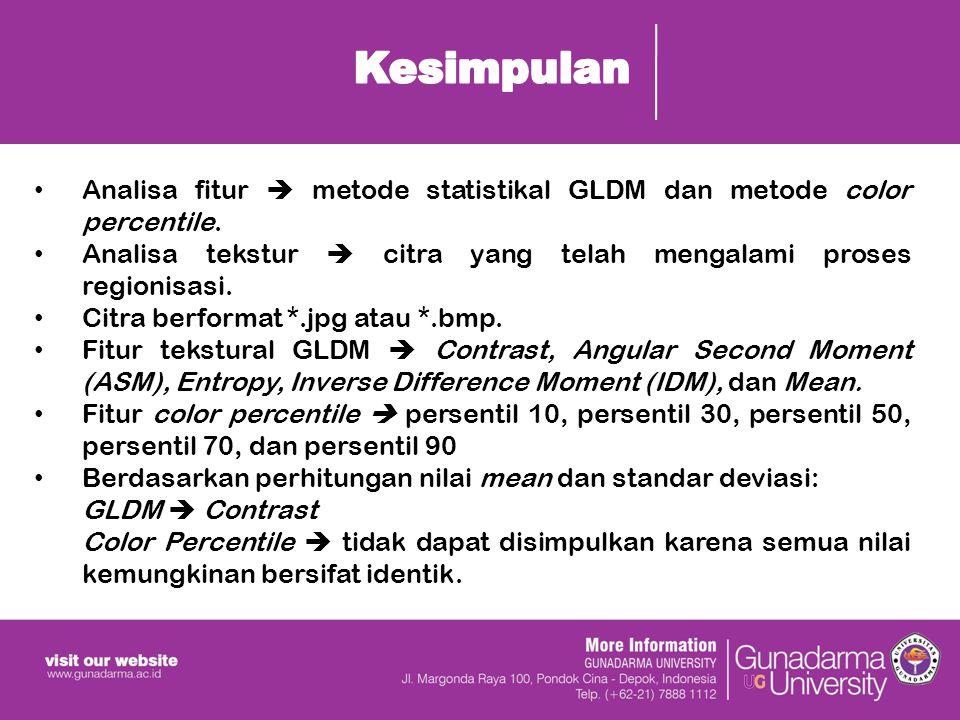 Kesimpulan Analisa fitur  metode statistikal GLDM dan metode color percentile. Analisa tekstur  citra yang telah mengalami proses regionisasi.