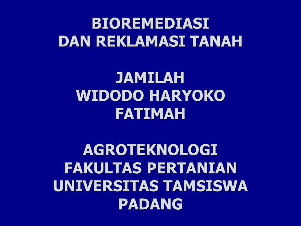 BIOREMEDIASI DAN REKLAMASI TANAH JAMILAH WIDODO HARYOKO FATIMAH AGROTEKNOLOGI FAKULTAS PERTANIAN UNIVERSITAS TAMSISWA PADANG