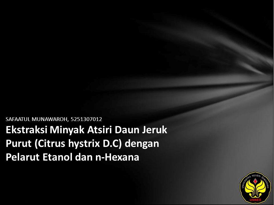 SAFAATUL MUNAWAROH, 5251307012 Ekstraksi Minyak Atsiri Daun Jeruk Purut (Citrus hystrix D.C) dengan Pelarut Etanol dan n-Hexana