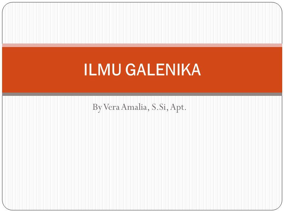 ILMU GALENIKA By Vera Amalia, S.Si, Apt.