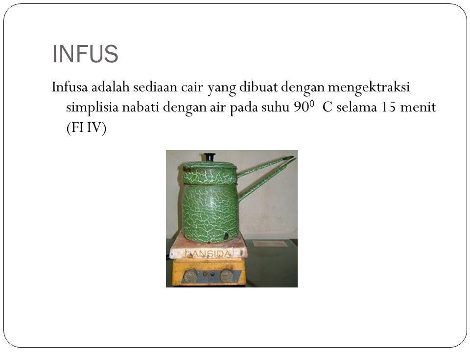 INFUS Infusa adalah sediaan cair yang dibuat dengan mengektraksi simplisia nabati dengan air pada suhu 900 C selama 15 menit (FI IV)