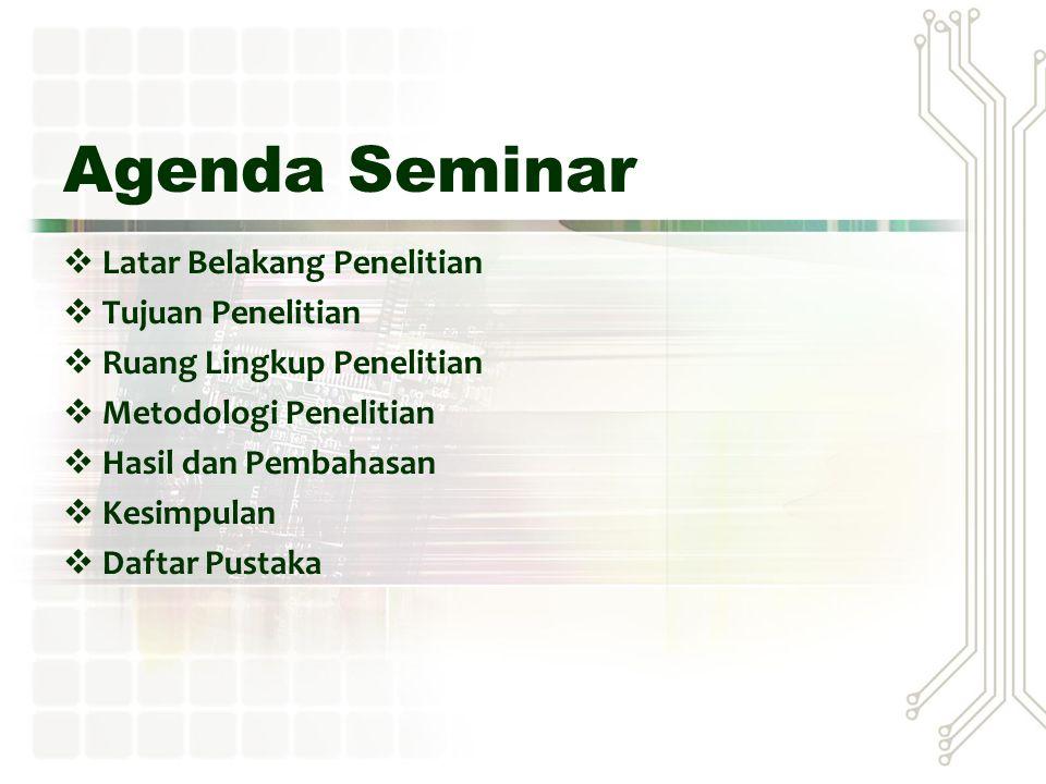 Agenda Seminar Latar Belakang Penelitian Tujuan Penelitian