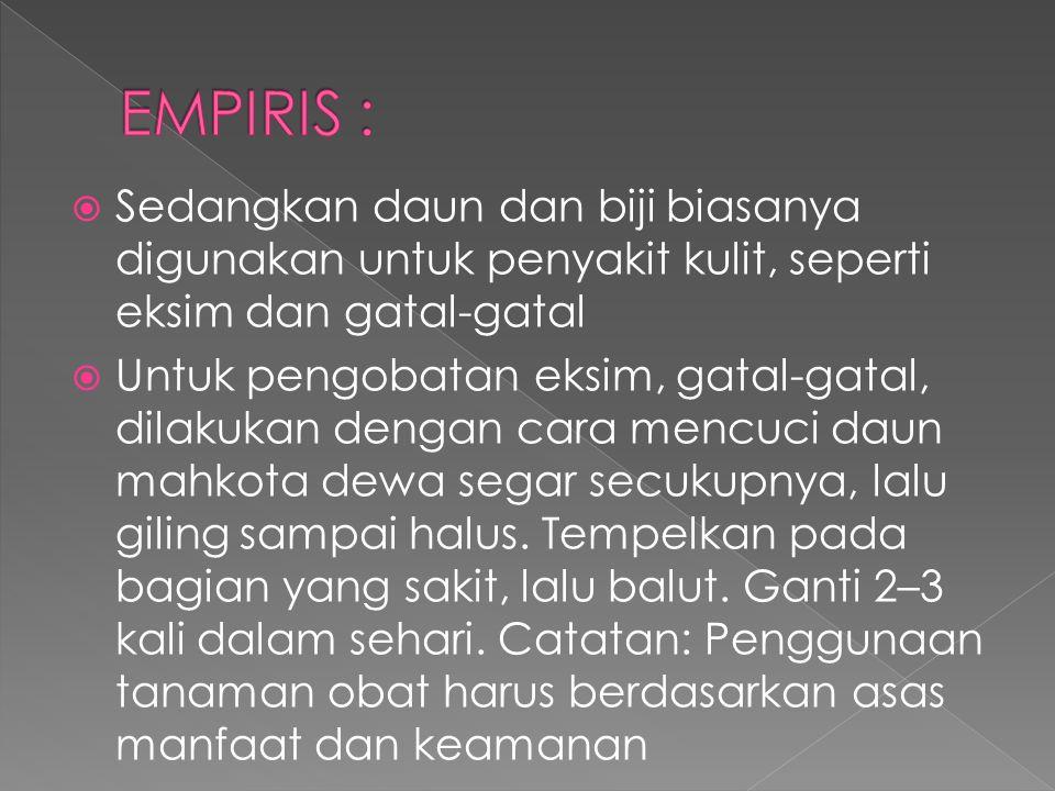 EMPIRIS : Sedangkan daun dan biji biasanya digunakan untuk penyakit kulit, seperti eksim dan gatal-gatal.