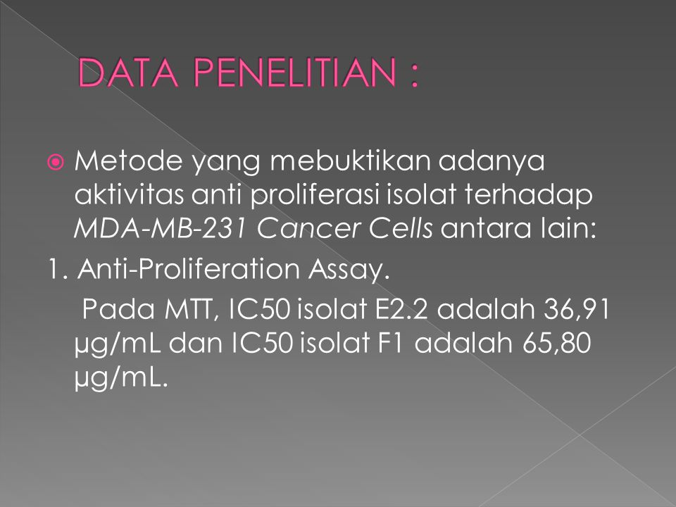 DATA PENELITIAN : Metode yang mebuktikan adanya aktivitas anti proliferasi isolat terhadap MDA-MB-231 Cancer Cells antara lain: