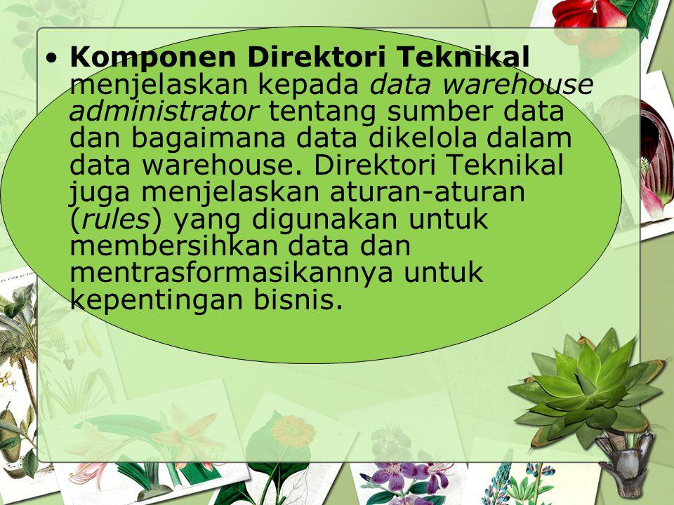 Komponen Direktori Teknikal menjelaskan kepada data warehouse administrator tentang sumber data dan bagaimana data dikelola dalam data warehouse.