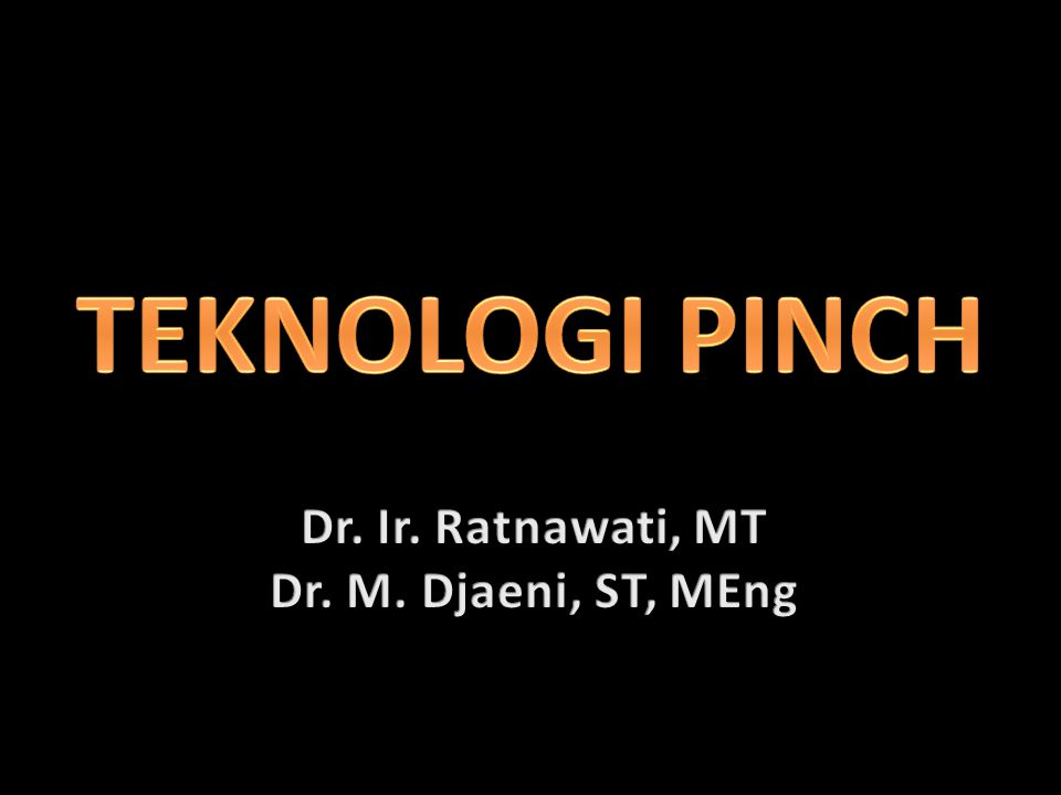 TEKNOLOGI PINCH Dr. Ir. Ratnawati, MT Dr. M. Djaeni, ST, MEng