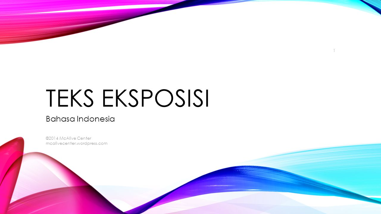 Teks Eksposisi Bahasa Indonesia ©2014 McAlive Center