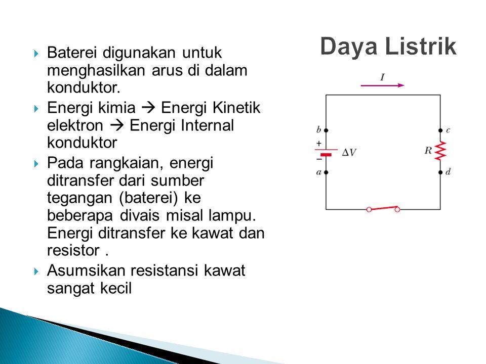 Daya Listrik Baterei digunakan untuk menghasilkan arus di dalam konduktor. Energi kimia  Energi Kinetik elektron  Energi Internal konduktor.
