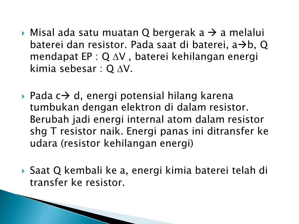 Misal ada satu muatan Q bergerak a  a melalui baterei dan resistor