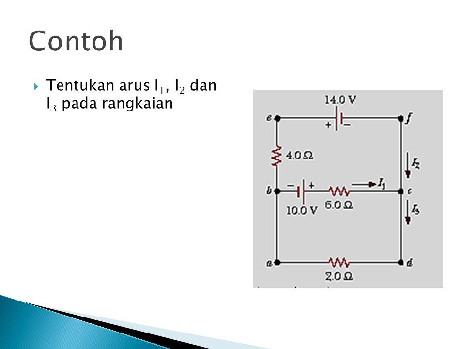 Contoh Tentukan arus I1, I2 dan I3 pada rangkaian