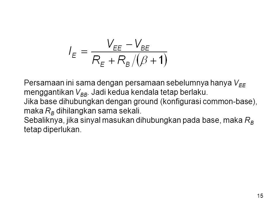 Persamaan ini sama dengan persamaan sebelumnya hanya VEE menggantikan VBB. Jadi kedua kendala tetap berlaku.