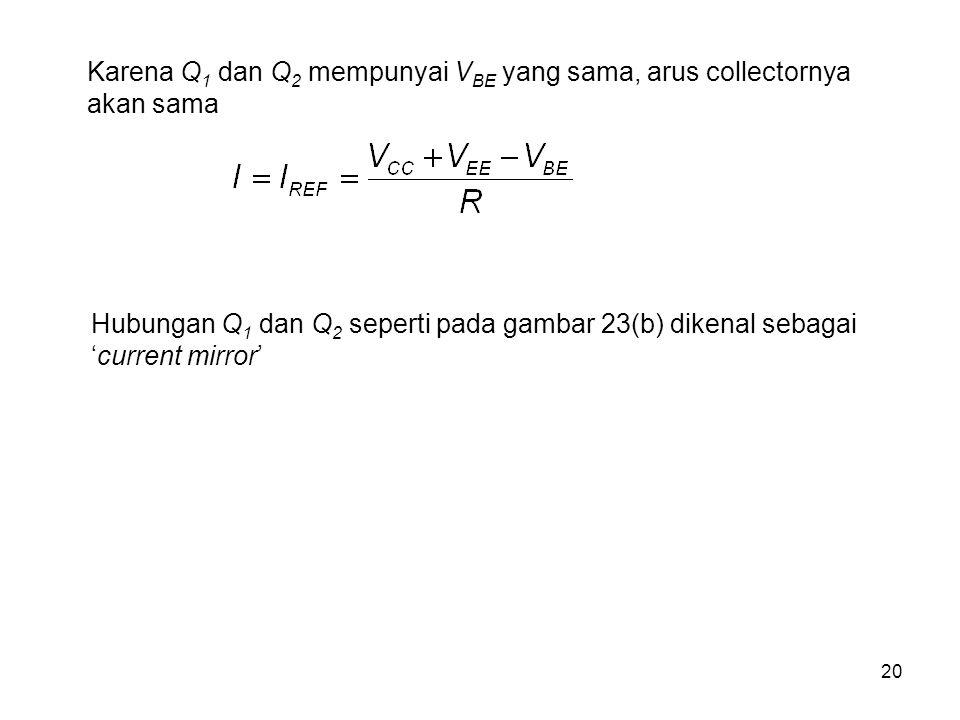 Karena Q1 dan Q2 mempunyai VBE yang sama, arus collectornya akan sama