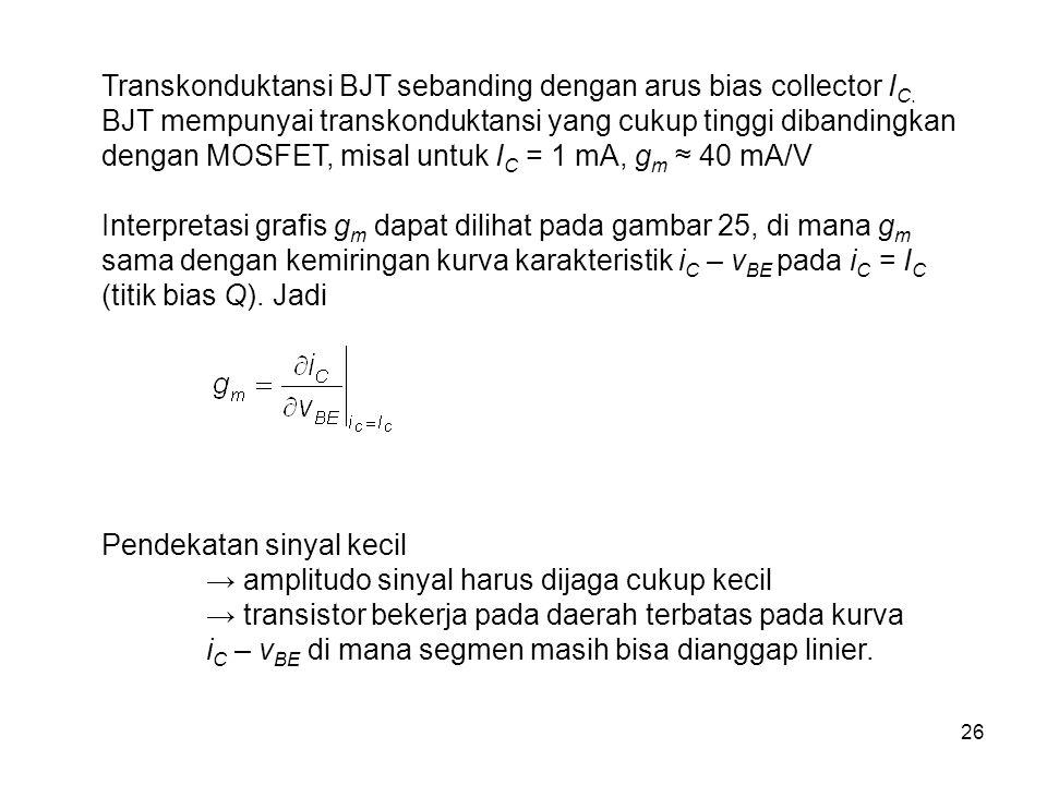 Transkonduktansi BJT sebanding dengan arus bias collector IC.