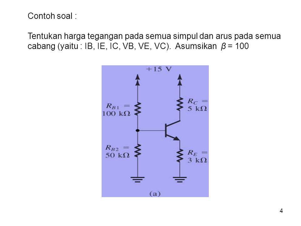 Contoh soal : Tentukan harga tegangan pada semua simpul dan arus pada semua cabang (yaitu : IB, IE, IC, VB, VE, VC).