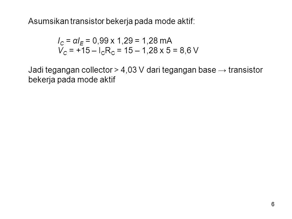 Asumsikan transistor bekerja pada mode aktif: