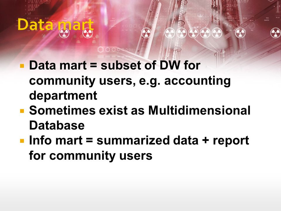 Data mart = subset of DW for community users, e. g