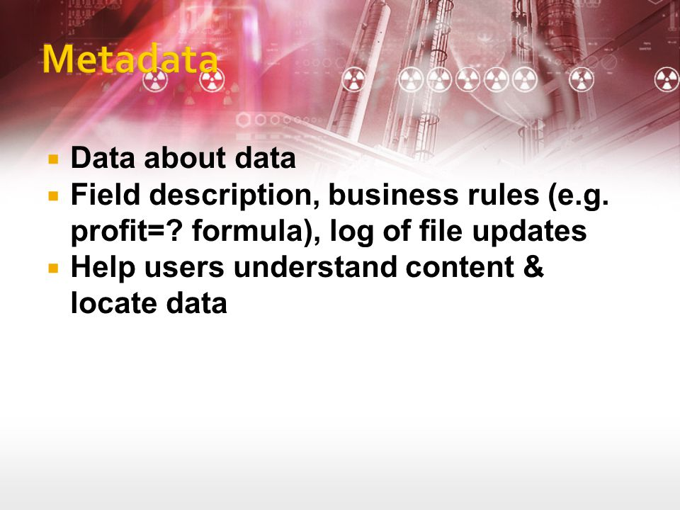 Data about data Field description, business rules (e.g.
