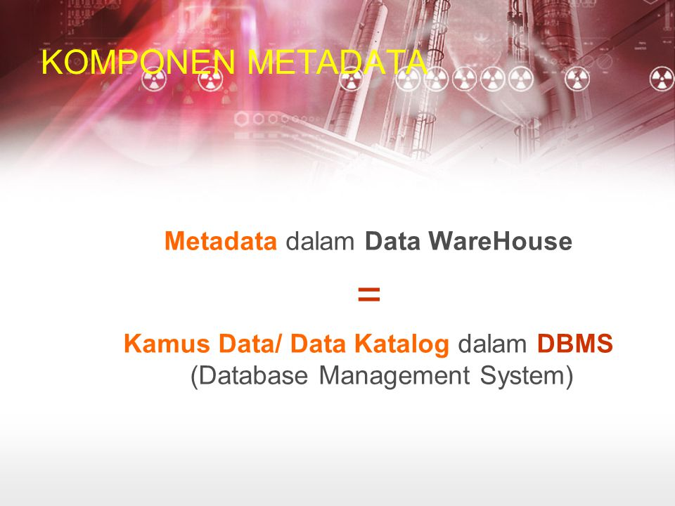 = KOMPONEN METADATA Metadata dalam Data WareHouse