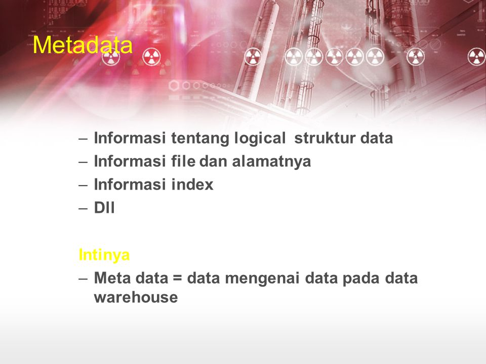 Metadata Informasi tentang logical struktur data
