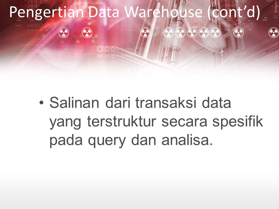 Pengertian Data Warehouse (cont'd)