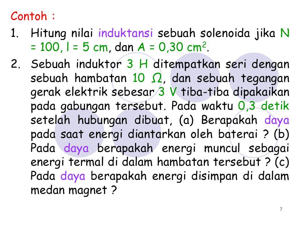 Contoh : Hitung nilai induktansi sebuah solenoida jika N = 100, l = 5 cm, dan A = 0,30 cm2.