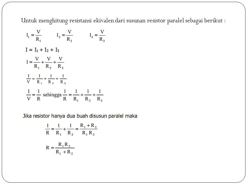 Untuk menghitung resistansi ekivalen dari susunan resistor paralel sebagai berikut :