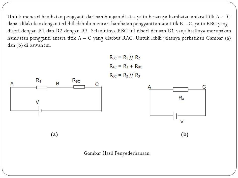 Untuk mencari hambatan pengganti dari sambungan di atas yaitu besarnya hambatan antara titik A – C dapat dilakukan dengan terlebih dahulu mencari hambatan pengganti antara titik B – C, yaitu RBC yang