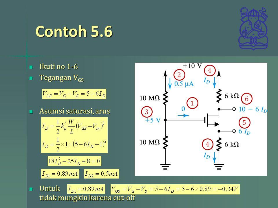 Contoh 5.6 Ikuti no 1-6 Tegangan VGS Asumsi saturasi, arus