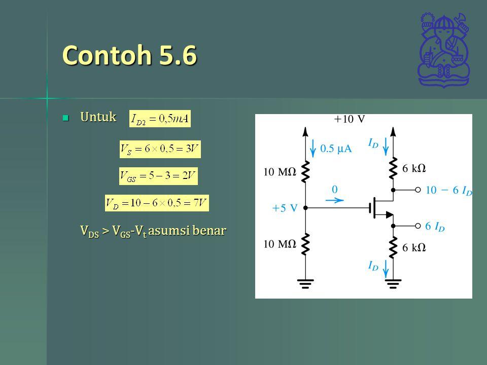 Contoh 5.6 Untuk VDS > VGS-Vt asumsi benar