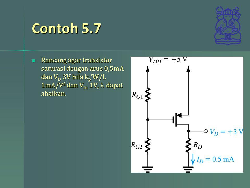Contoh 5.7 Rancang agar transistor saturasi dengan arus 0,5mA dan VD 3V bila kp'W/L 1mA/V2 dan Vtn 1V, l dapat abaikan.