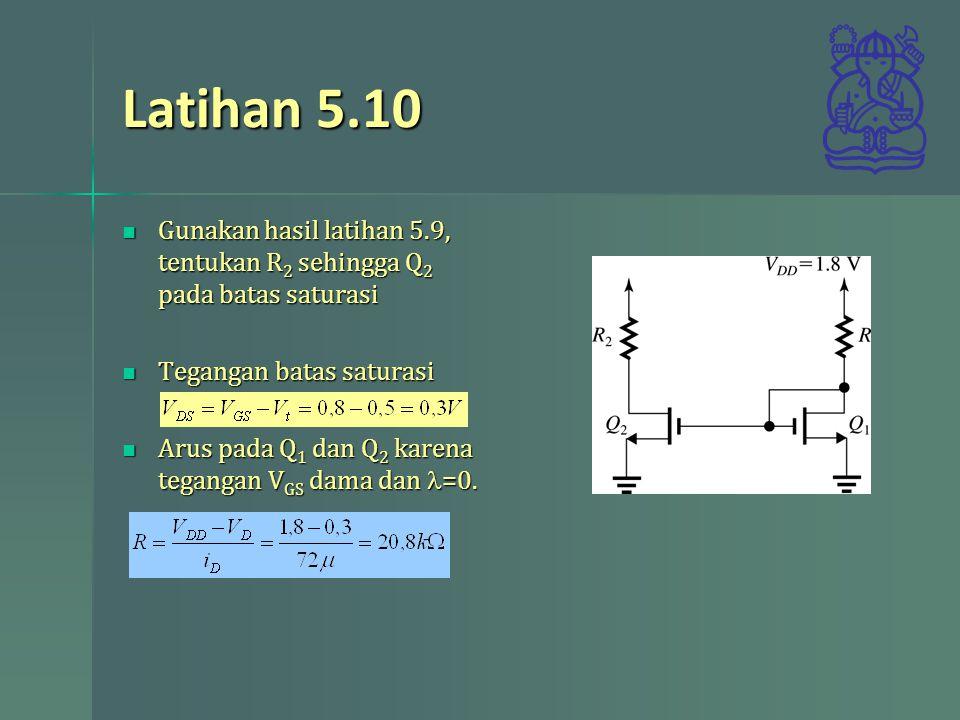 Latihan 5.10 Gunakan hasil latihan 5.9, tentukan R2 sehingga Q2 pada batas saturasi. Tegangan batas saturasi.