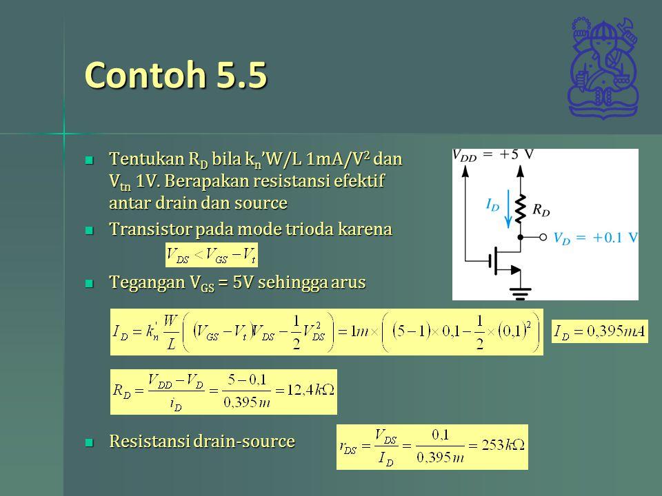 Contoh 5.5 Tentukan RD bila kn'W/L 1mA/V2 dan Vtn 1V. Berapakan resistansi efektif antar drain dan source.