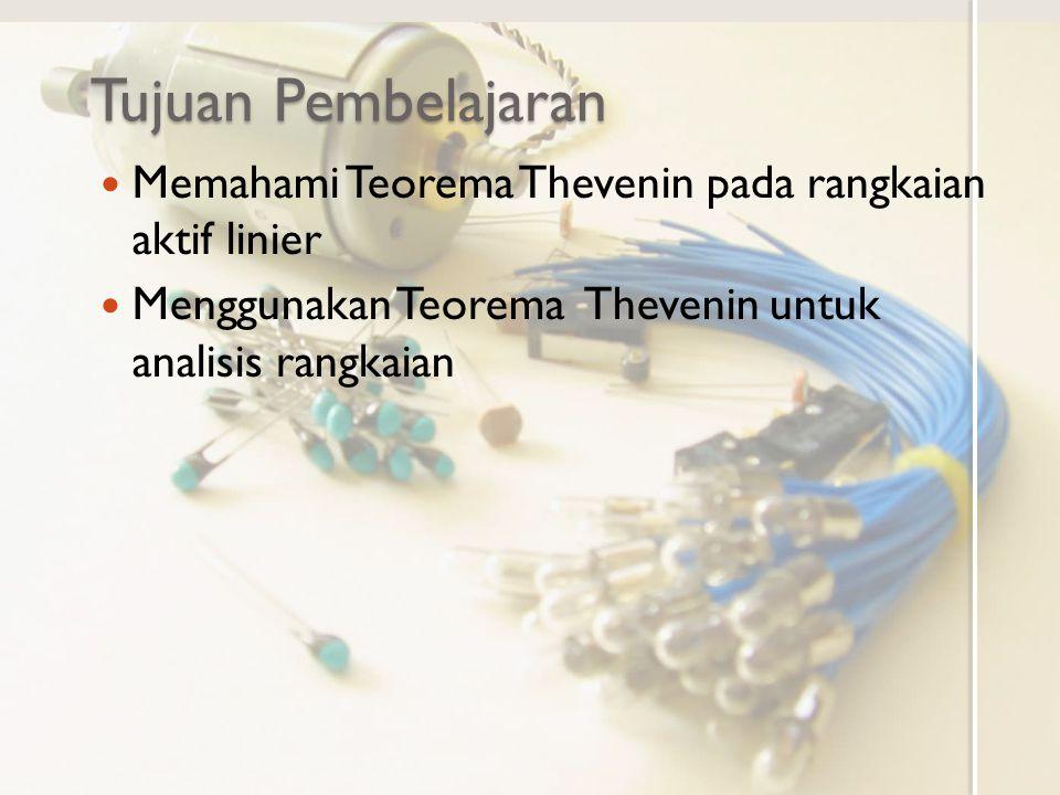 Tujuan Pembelajaran Memahami Teorema Thevenin pada rangkaian aktif linier.