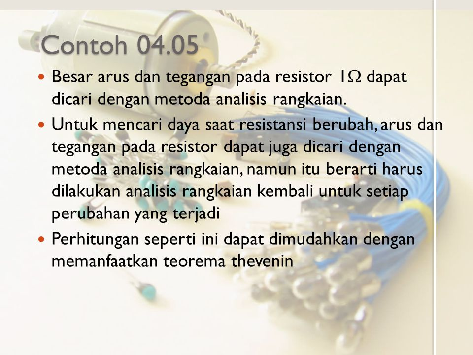 Contoh 04.05 Besar arus dan tegangan pada resistor 1W dapat dicari dengan metoda analisis rangkaian.