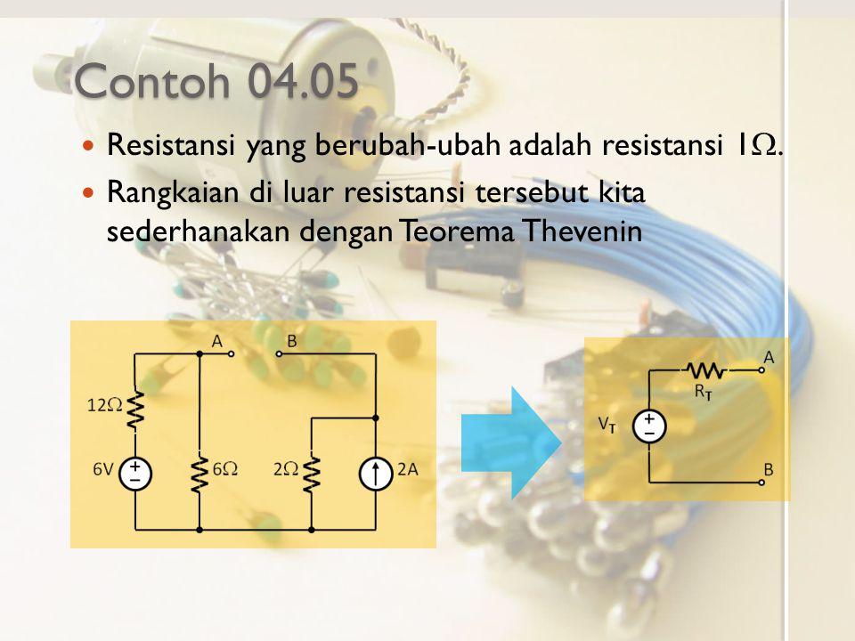 Contoh 04.05 Resistansi yang berubah-ubah adalah resistansi 1W.