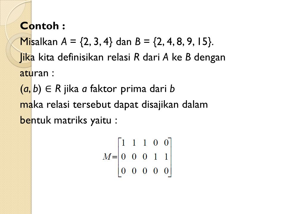 Contoh : Misalkan A = {2, 3, 4} dan B = {2, 4, 8, 9, 15}