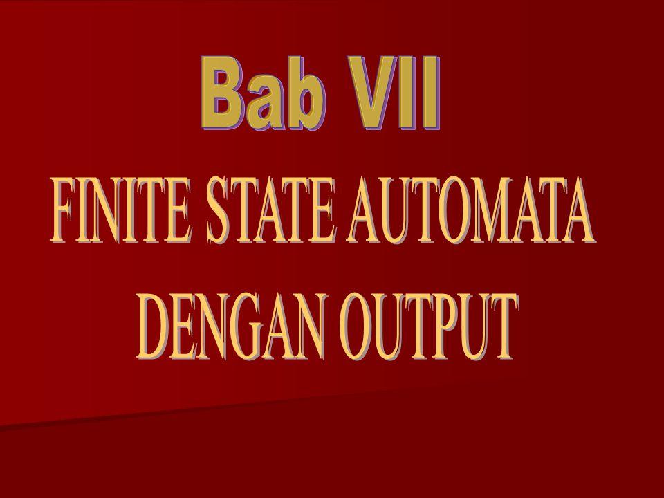 Bab VII FINITE STATE AUTOMATA DENGAN OUTPUT