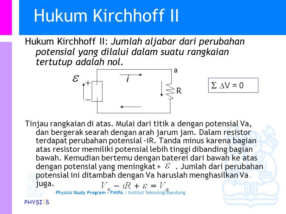 Hukum Kirchhoff II Hukum Kirchhoff II: Jumlah aljabar dari perubahan potensial yang dilalui dalam suatu rangkaian tertutup adalah nol.