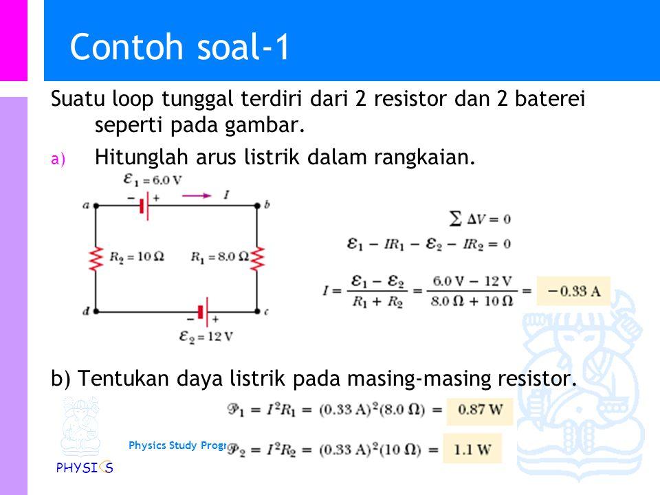 Contoh soal-1 Suatu loop tunggal terdiri dari 2 resistor dan 2 baterei seperti pada gambar. Hitunglah arus listrik dalam rangkaian.